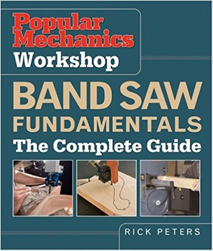 Band Saw Fundamentals: The Complete Guide (Popular Mechanics Workshop)